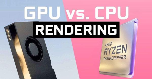 Render bằng CPU hay GPU