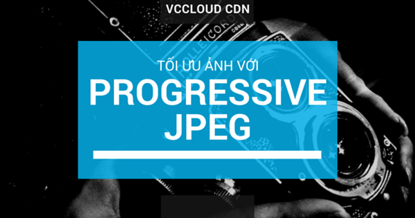 Progressive JPEG nâng cao trải nghiệm người dùng khi lướt web