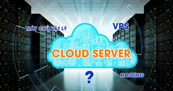Cloud Server đủ tính năng chỉ từ 3.000đ/ngày - Giải pháp ưu việt thay thế Máy chủ vật lý, VPS, Hosting  thời 4.0