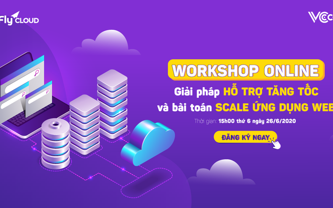 Workshop online: Giải pháp hỗ trợ tăng tốc website và bài toán scale ứng dụng web