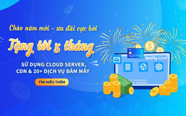 BizFly Cloud tặng tới 5 tháng sử dụng tất cả các dịch vụ đám mây